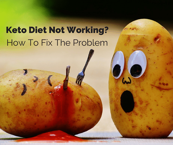 Ketogenic Diet Not Working? How To Fix The Problem