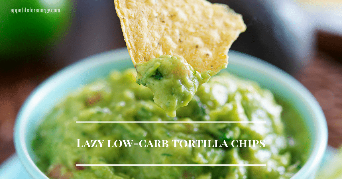 Lazy Low-Carb Tortilla Chips - Appetite For Energy