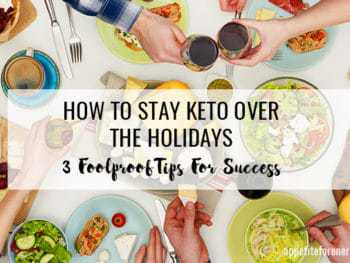 How To Stay Keto Over The Holidays – 3 Foolproof Tips For Success!